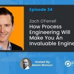 S2E34 How Process Engineering Will Make You An Invaluable Engineer – Zach O'Ferrell